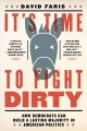 It's time to fight dirty : how Democrats can build a lasting majority in American politics