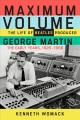 Maximum volume : the life of Beatles producer George Martin, the early years: 1926-1966