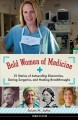 Bold women of medicine : 21 stories of astounding discoveries, daring surgeries, and healing breakthroughs