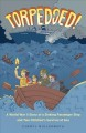 Torpedoed! : a World War II story of a sinking passenger ship and two children's survival at sea