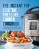 The Instant Pot electric pressure cooker cookbook : easy recipes for fast & healthy meals