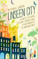 Unseen city : the majesty of pigeons, the discreet charm of snails & other wonders of the urban wilderness