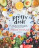 The pretty dish : more than 150 everyday recipes & 50 beauty DIYs to nourish your body inside & out