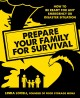 Prepare your family for survival : how to be ready for any emergency or disaster situation
