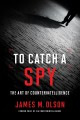 To catch a spy : the art of counterintelligence