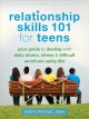 Relationship skills 101 for teens : your guide to dealing with daily drama, stress, and difficult emotions using DBT