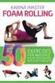 Foam rolling : 50 exercises for massage, injury prevention, and core strength