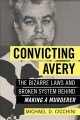 "Convicting Avery : the bizarre laws and broken system behind ""Making a murderer"""