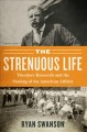 The strenuous life : Theodore Roosevelt and the making of the American athlete