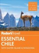 Fodor's essential Chile : with Easter Island & Patagonia.