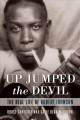 Up jumped the devil : the real life of Robert Johnson