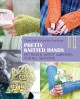 Pretty knitted hands : mittens & wrist warmers for all seasons