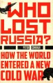 Who lost Russia? : how the world entered a new Cold War