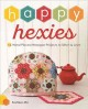 Happy Hexies : 12 Hand Pieced Hexagon Projects to Stitch & Love