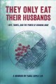 They only eat their husbands : love, travel, and the power of running away : a memoir