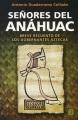 Señores del Anáhuac : breve recuento de los gobernantes aztecas
