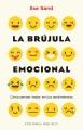 La brújula emocional : cómo pensar mejor en tus sentimeintos
