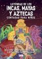 Leyendas de los incas, mayas y aztecas contadas para niños