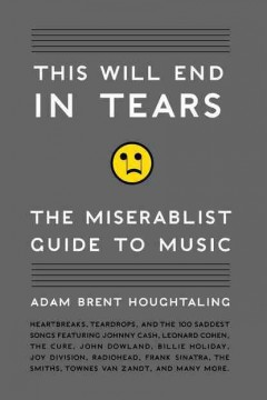 This Will End in Tears: The Miserabilist Guide to Music by Adam Brent Houghtaling