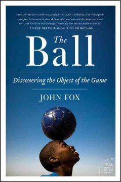 The Ball: Discovering the Object of the Game by John Fox