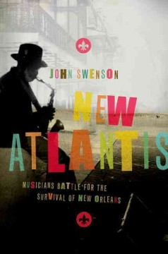 New Atlantis: Musicians Battle for the Survival of New Orleans by John Swenson