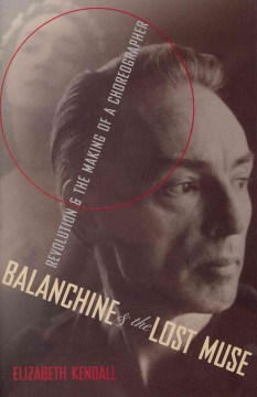 Balanchine and the Lost Muse: Revolution & the Making of a Choreographer