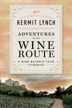 Adventures on the Wine Route: A Wine Buyer's Tour of France by Kermit Lynch