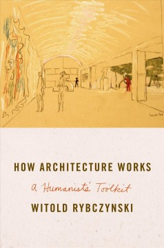 How Architecture Works: A Humanist's Toolkit by Witold Rybczynski