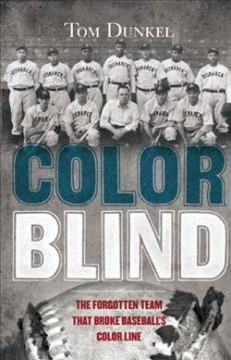 Color Blind: The Forgotten Team that Broke Baseball's Color Line by Tom Dunkel