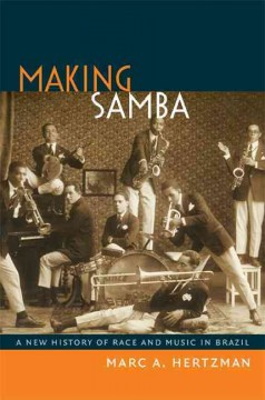 Making Samba: A New History of Race and Music in Brazil by Marc A. Hertzman