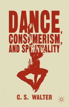 Dance, Consumerism, and Spirituality by C.S. Walter