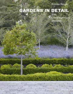 Gardens in Detail: 100 Contemporary Designs by Emma Reuss
