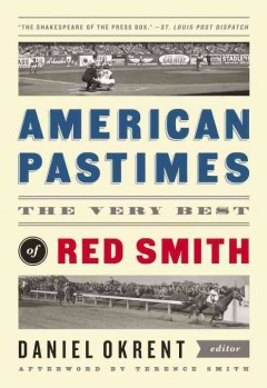 American Pastimes: The Very Best of Red Smith by Daniel Okrent