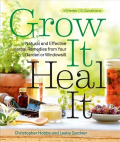 Grow It, Heal It: Natural and Effective Herbal Remedies from Your Garden or Windowsill by Christopher Hobbs