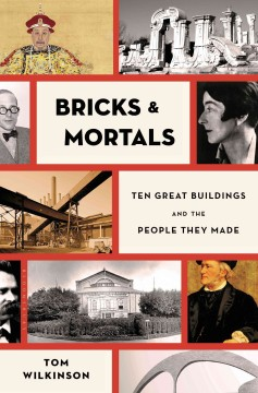 Bricks and Mortals: Ten Great Buildings and the People They Made by Tom Wilkinson