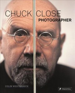 Chuck Close, Photographer by Colin Westerbeck