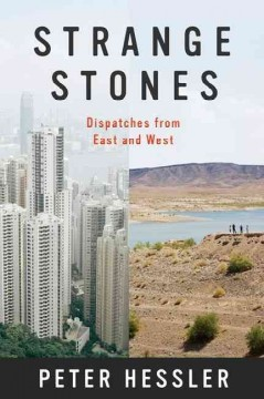 Strange Stones: Dispatches from East and West by Peter Hessler