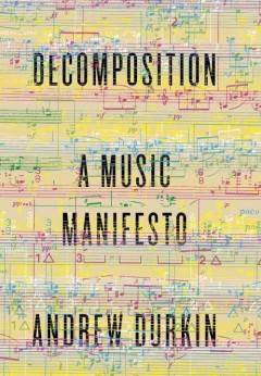 Decomposition: A Music Manifesto by Andrew Durkin