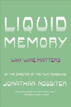 Liquid Memory: Why Wine Matters by Jonathan Nossiter