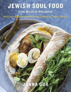Jewish Soul Food: From Minsk to Marrakech, More Than 100 Unforgettable Dishes Updated for Today's Kitchen by Janna Gur