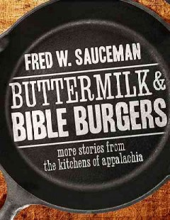 Buttermilk & Bible Burgers: More Stories From the Kitchens of Appalachia by Fred William Sauceman