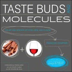 Taste Buds and Molecules: The Art and Science of Food, Wine, and Flavor by Francois Chartier