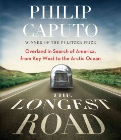 The Longest Road: Overland in Search of America, from Key West to the Arctic Ocean by Philip Caputo