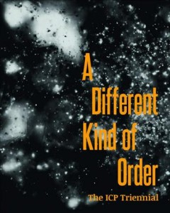 A Different Kind of Order: The ICP Triennnial by Joanna Lehan