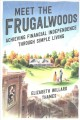 Meet the Frugalwoods : achieving financial independence through simple living /|cElizabeth Willard Thames.