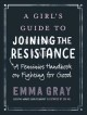 A girl's guide to joining the resistance : a feminist handbook on fighting for good