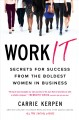 Work it : secrets for success from the boldest women in business