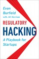 Regulatory hacking : a playbook for startups