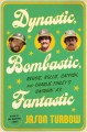 Dynastic, bombastic, fantastic : Reggie, Rollie, Catfish, and Charlie Finley's swingin' A's