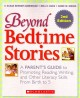 Beyond bedtime stories : a parents guide to promoting reading, writing, and other literacy skills from birth to 5